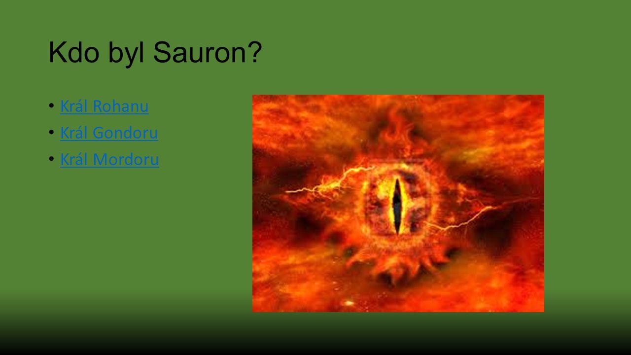 Kdo byl Sauron? Král Rohanu Král Gondoru Král Mordoru