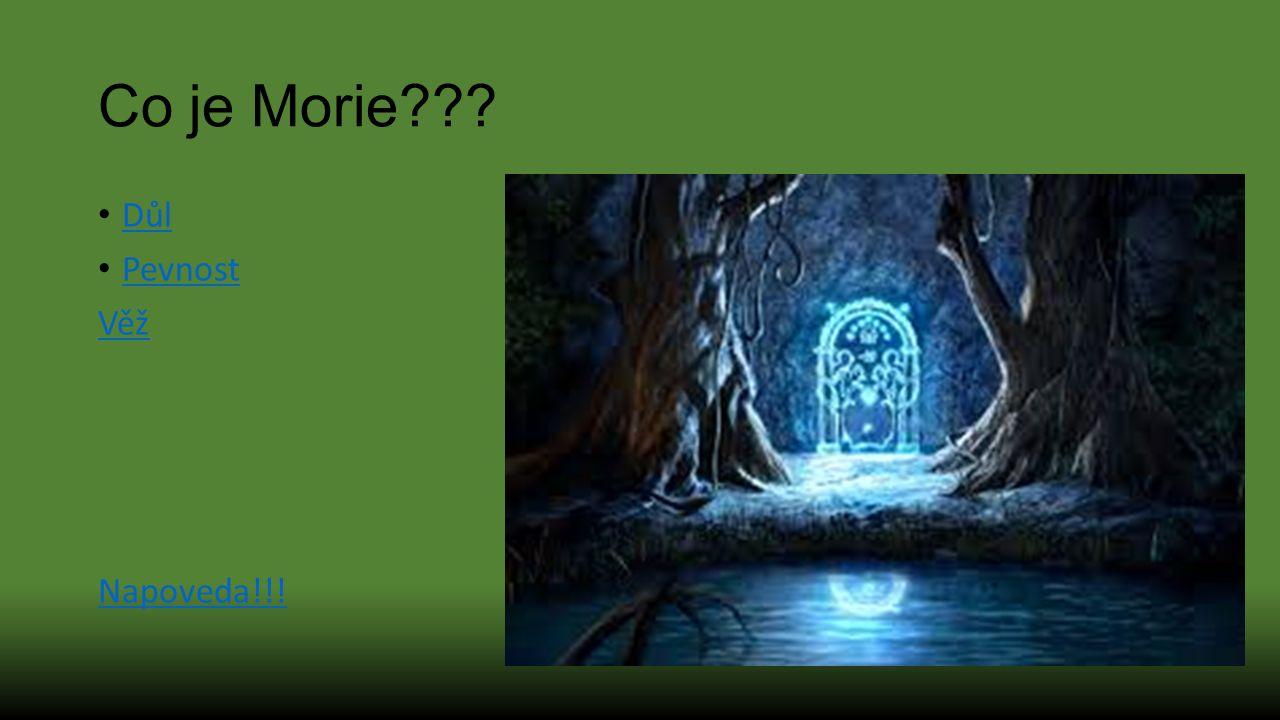 Co je Morie??? Důl Pevnost Věž Napoveda!!!