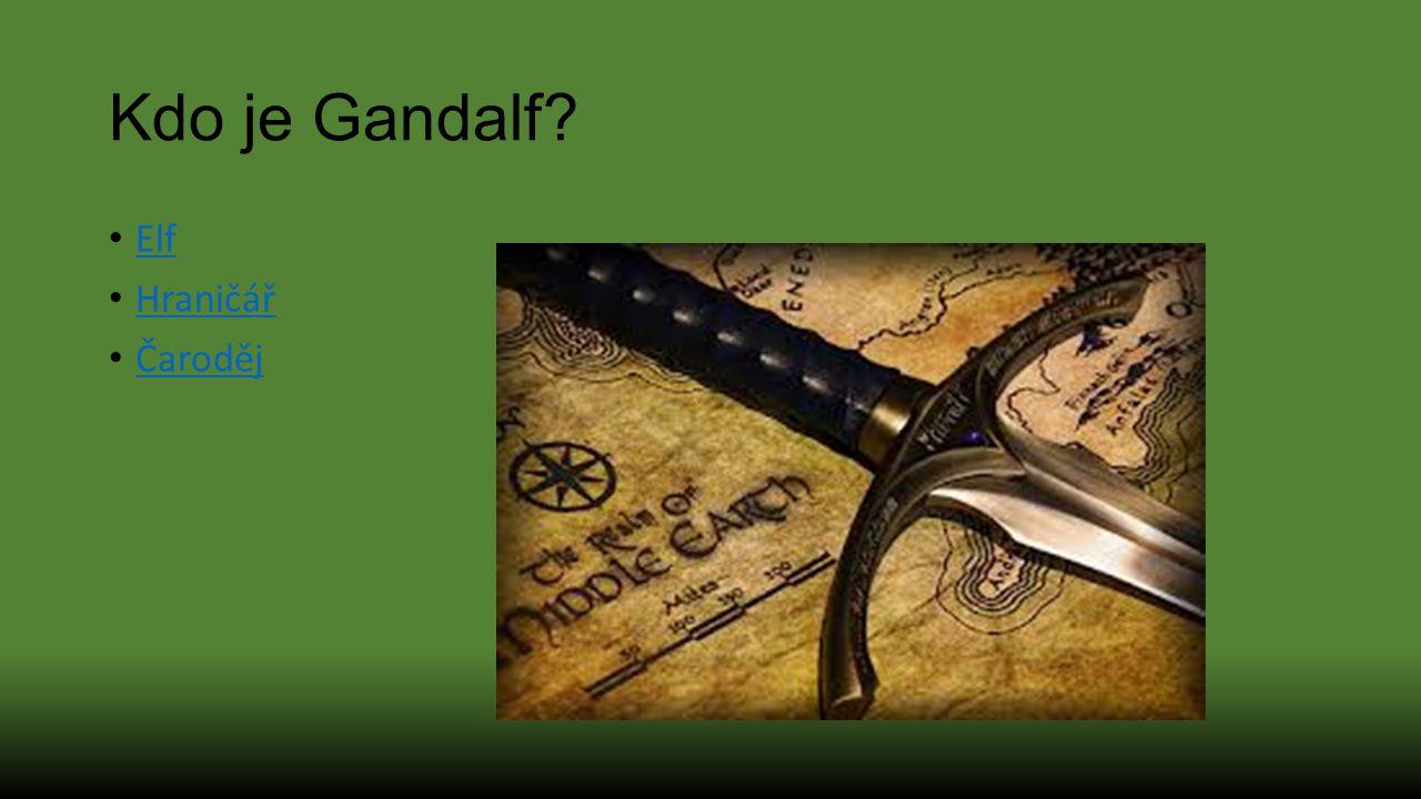 Kdo je Gandalf? Elf Hraničář Čaroděj
