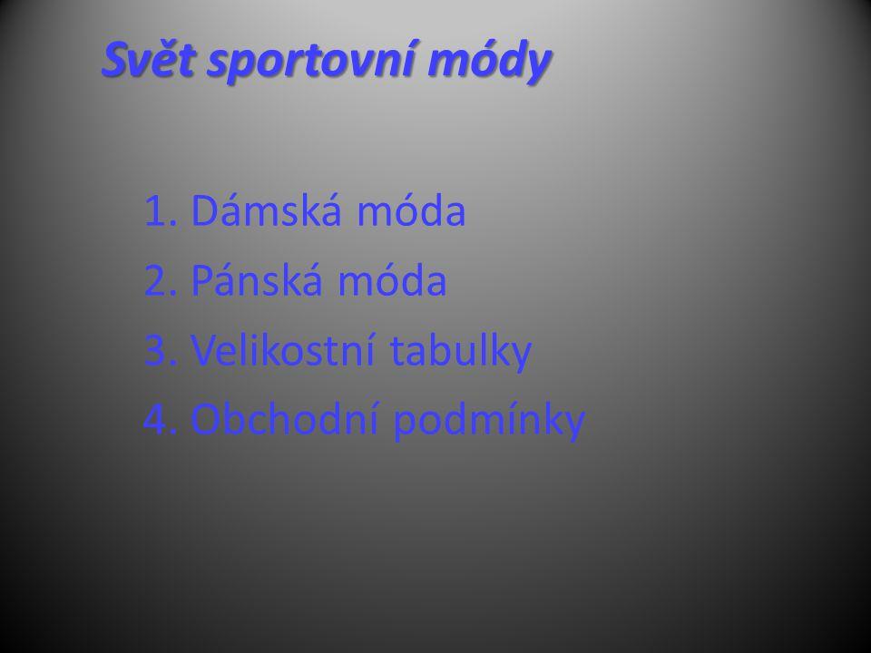 Svět sportovní módy 1. Dámská móda 2. Pánská móda 3. Velikostní tabulky 4. Obchodní podmínky