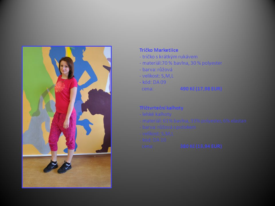Tričko Marketiice - tričko s krátkým rukávem - materiál:70 % bavlna, 30 % polyester - barva: růžová - velikost: S,M,L - kód: DA 09 cena: 490 Kč (17,98 EUR) Tříčtvrteční kalhoty - lehké kalhoty - materiál: 61% bavlna, 33% polyester, 6% elastan - barva: růžová s potiskem - velikost: S,M,L - kód: DA 10 cena: 380 Kč (13,94 EUR)