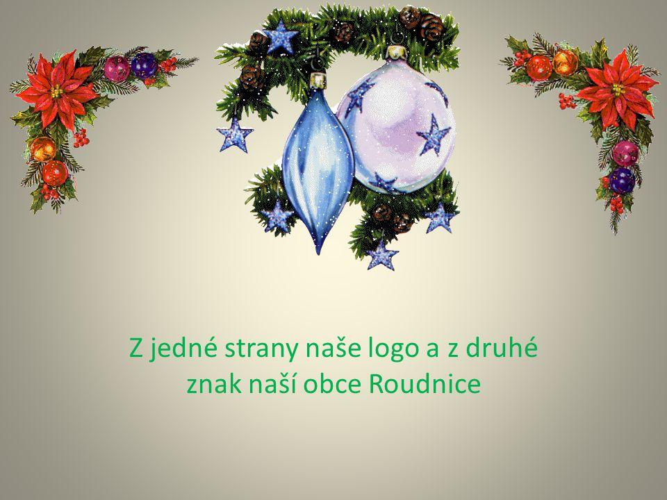 Z jedné strany naše logo a z druhé znak naší obce Roudnice