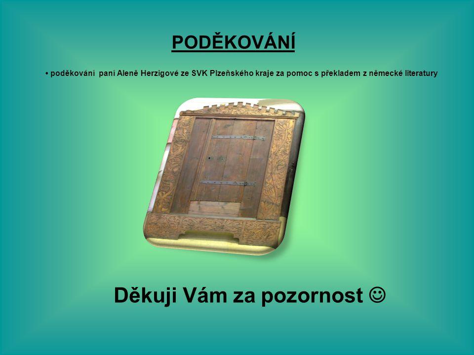 Děkuji Vám za pozornost poděkování paní Aleně Herzigové ze SVK Plzeňského kraje za pomoc s překladem z německé literatury PODĚKOVÁNÍ
