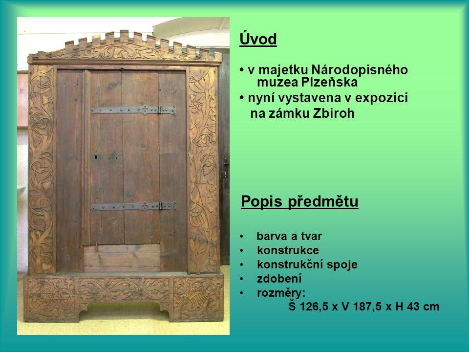 Úvod v majetku Národopisného muzea Plzeňska nyní vystavena v expozici na zámku Zbiroh Popis předmětu barva a tvar konstrukce konstrukční spoje zdobení rozměry: Š 126,5 x V 187,5 x H 43 cm