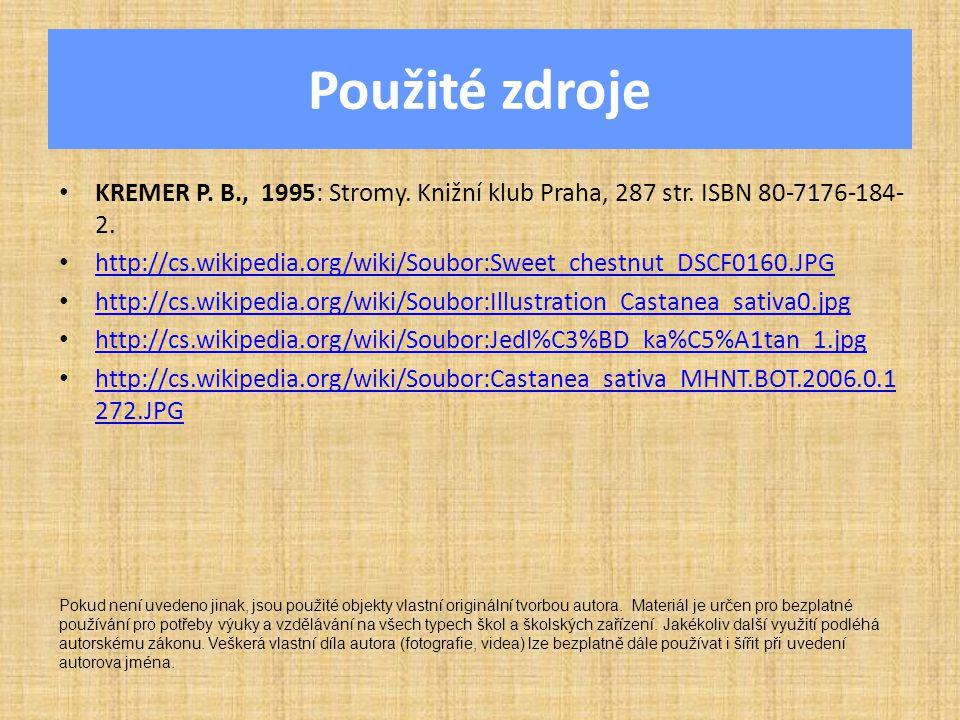 Použité zdroje KREMER P. B., 1995: Stromy. Knižní klub Praha, 287 str.