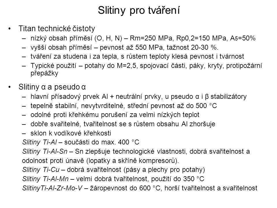Slitiny pro tváření Titan technické čistoty –nízký obsah příměsí (O, H, N) – Rm=250 MPa, Rp0,2=150 MPa, A 5 =50% –vyšší obsah příměsí – pevnost až 550