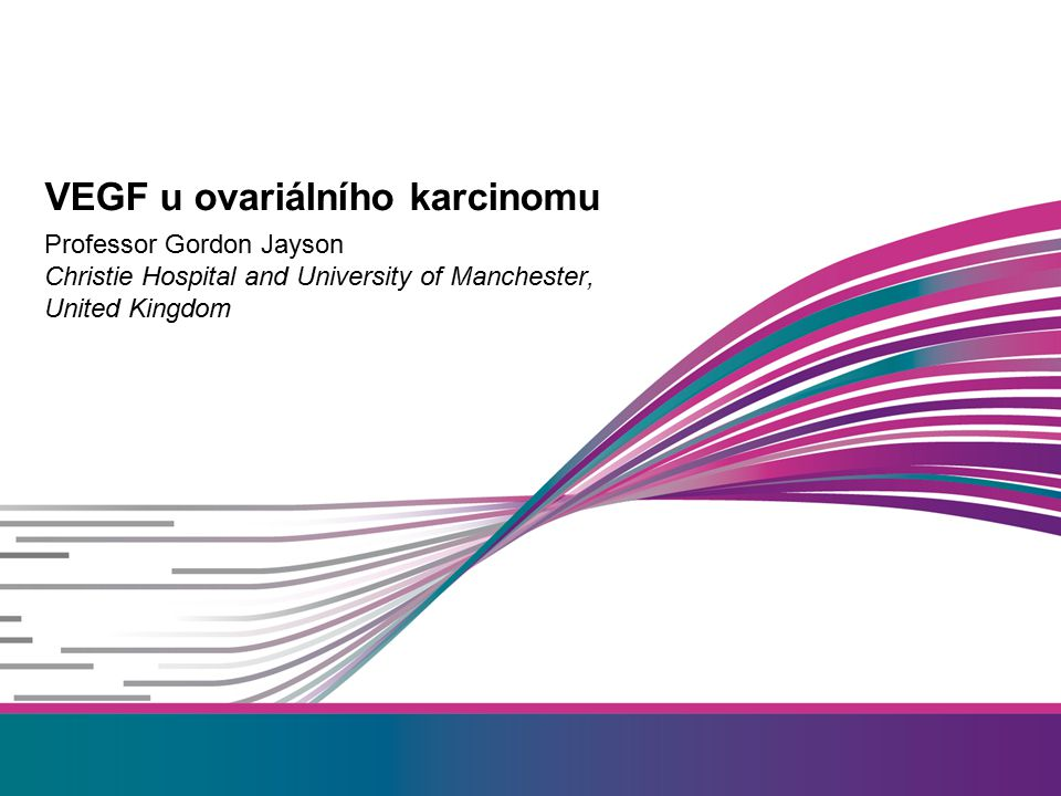 Professor Gordon Jayson Christie Hospital and University of Manchester, United Kingdom VEGF u ovariálního karcinomu
