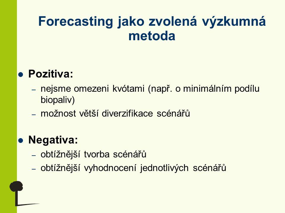 Forecasting jako zvolená výzkumná metoda Pozitiva: – nejsme omezeni kvótami (např. o minimálním podílu biopaliv) – možnost větší diverzifikace scénářů