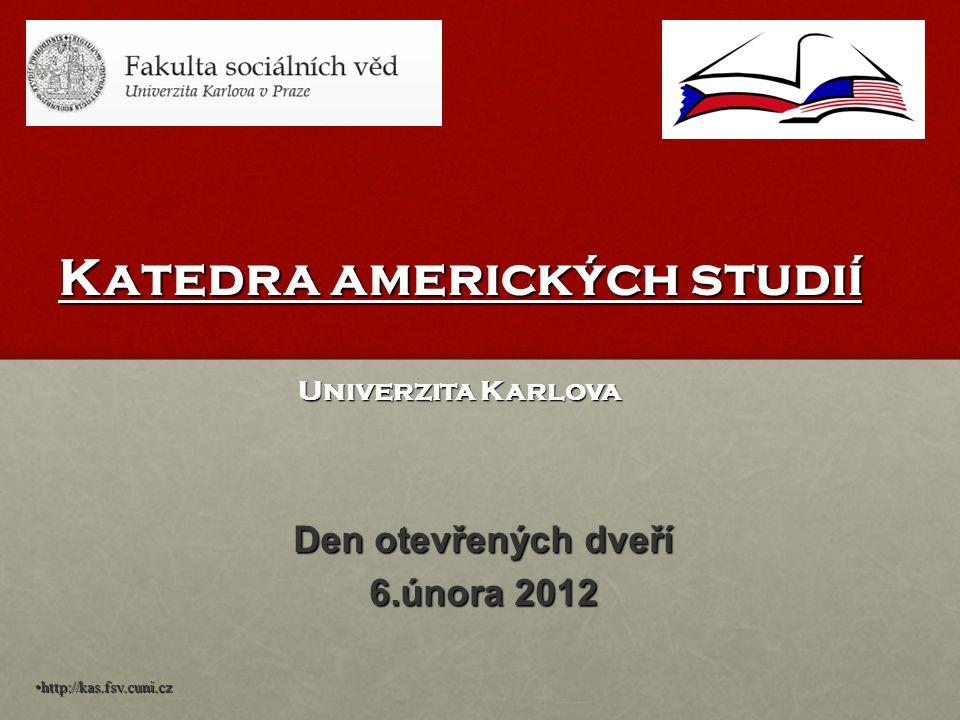 Katedra amerických studií Univerzita Karlova Den otevřených dveří 6.února 2012 http://kas.fsv.cuni.cz