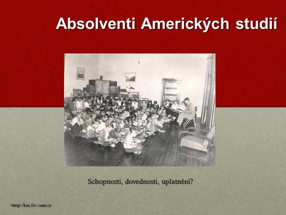 Absolventi Amerických studií Schopnosti, dovednosti, uplatn ě ní? http://kas.fsv.cuni.cz