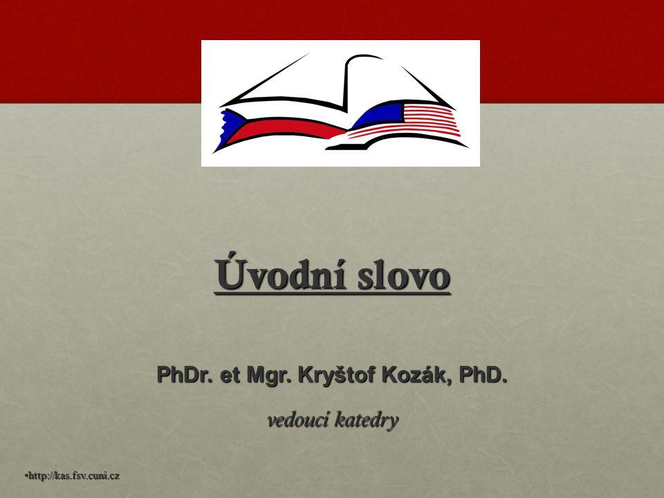 Úvodní slovo PhDr. et Mgr. Kryštof Kozák, PhD. vedoucí katedry http://kas.fsv.cuni.cz