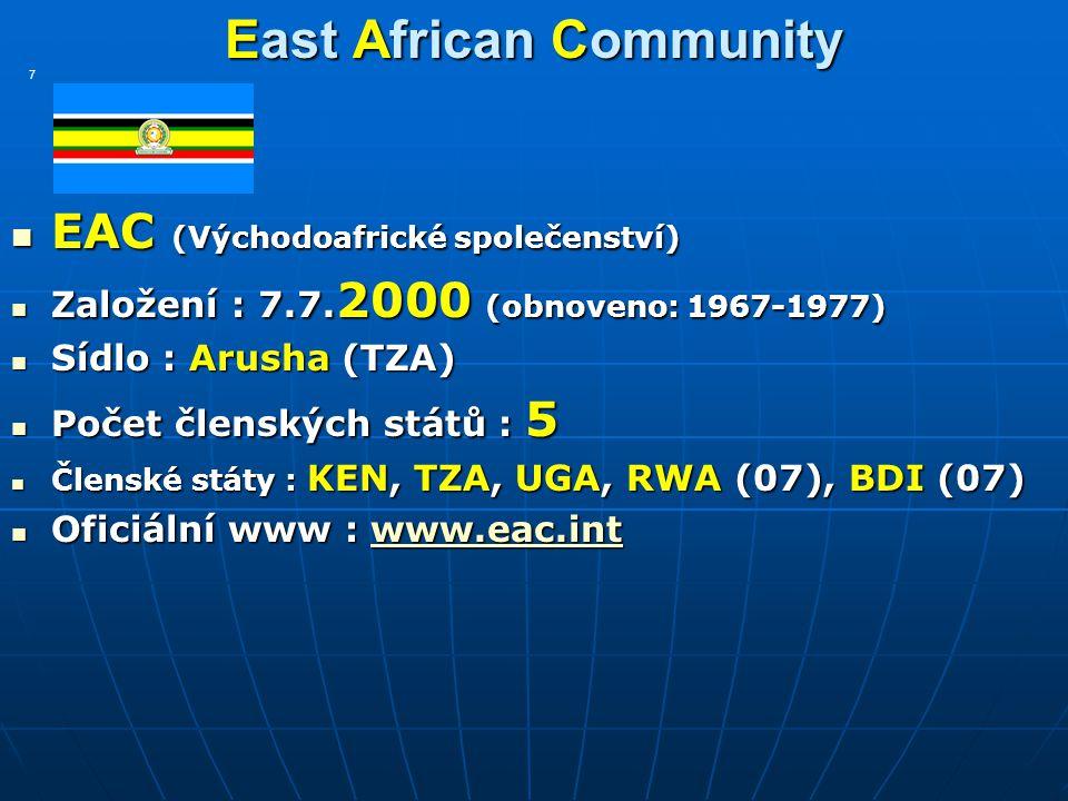 East African Community East African Community EAC (Východoafrické společenství) EAC (Východoafrické společenství) Založení : 7.7. 2000 (obnoveno: 1967