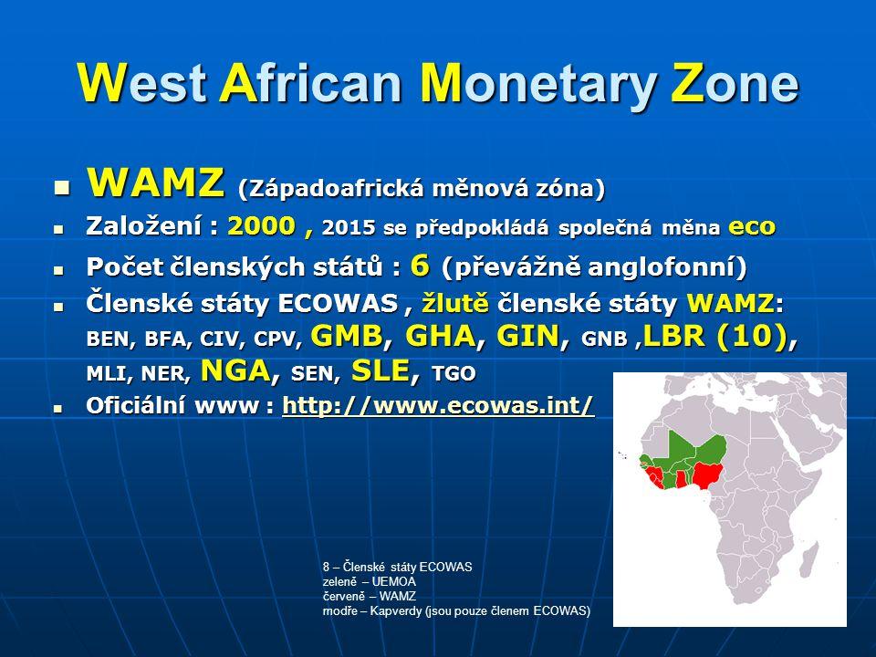 West African Monetary Zone WAMZ (Západoafrická měnová zóna) WAMZ (Západoafrická měnová zóna) Založení : 2000, 2015 se předpokládá společná měna eco Za