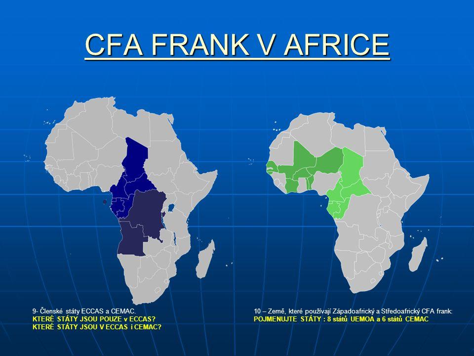 CFA FRANK V AFRICE CFA FRANK V AFRICE 10 – Země, které používají Západoafrický a Středoafrický CFA frank: POJMENUJTE STÁTY : 8 států UEMOA a 6 států C
