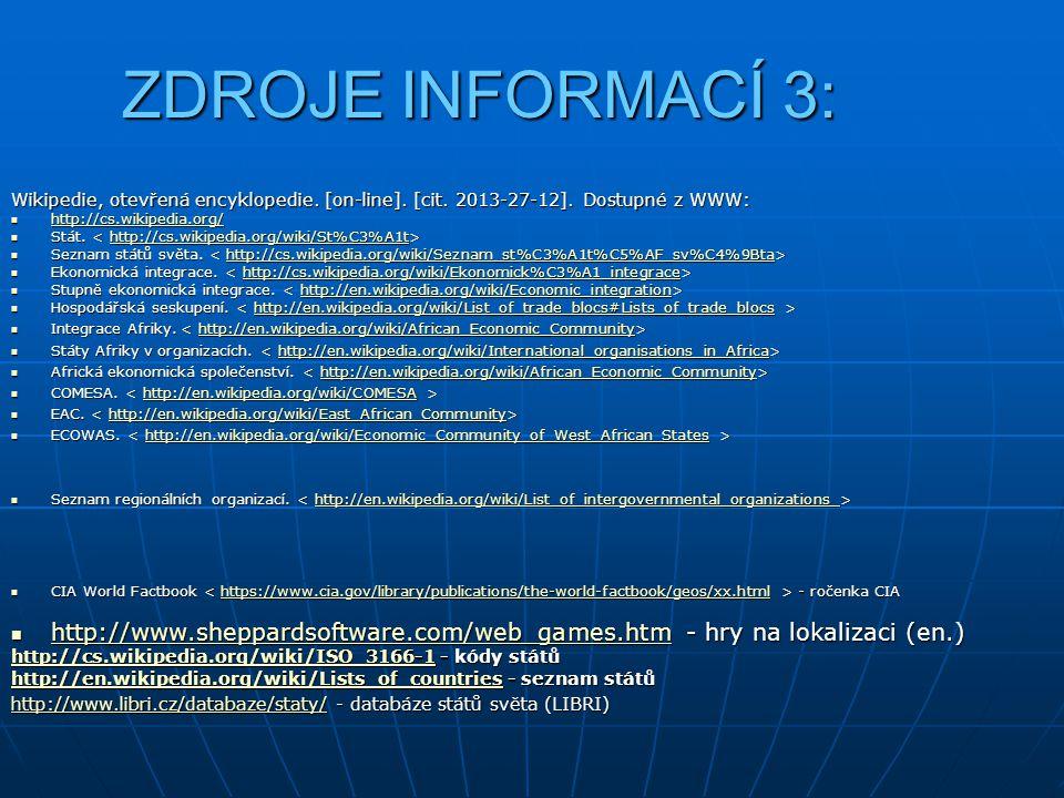 ZDROJE INFORMACÍ 3: Wikipedie, otevřená encyklopedie. [on-line]. [cit. 2013-27-12]. Dostupné z WWW: http://cs.wikipedia.org/ http://cs.wikipedia.org/