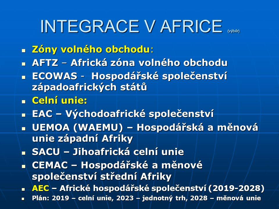 INTEGRACE V AFRICE (výběr) Zóny volného obchodu: Zóny volného obchodu: AFTZ – Africká zóna volného obchodu AFTZ – Africká zóna volného obchodu ECOWAS