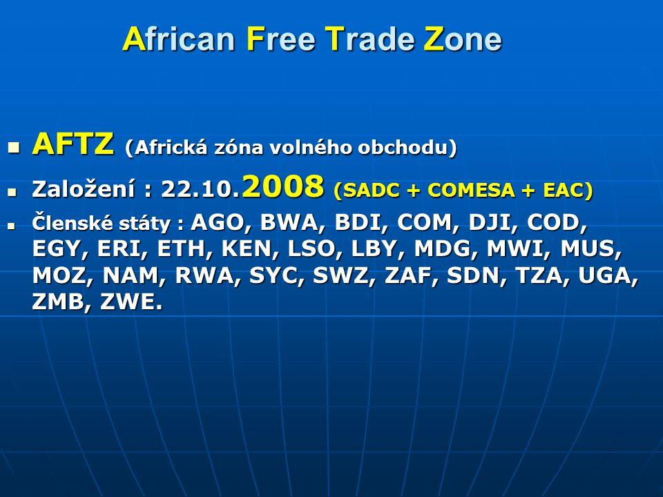 African Free Trade Zone AFTZ (Africká zóna volného obchodu) AFTZ (Africká zóna volného obchodu) Založení : 22.10. 2008 (SADC + COMESA + EAC) Založení