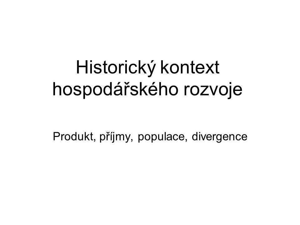 Historický kontext hospodářského rozvoje Produkt, příjmy, populace, divergence