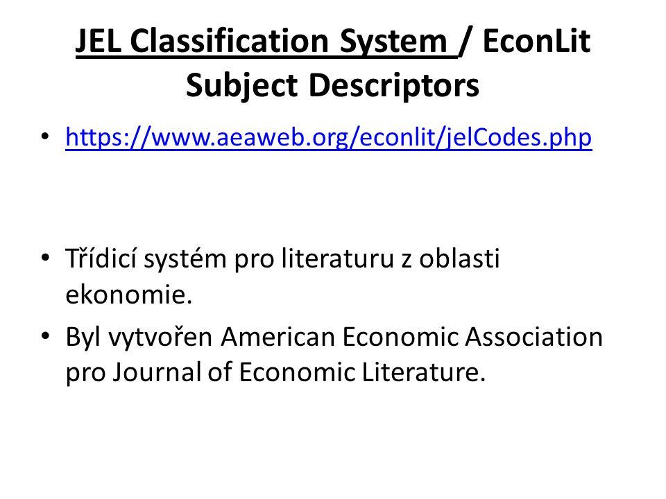 JEL Classification System / EconLit Subject Descriptors https://www.aeaweb.org/econlit/jelCodes.php Třídicí systém pro literaturu z oblasti ekonomie.