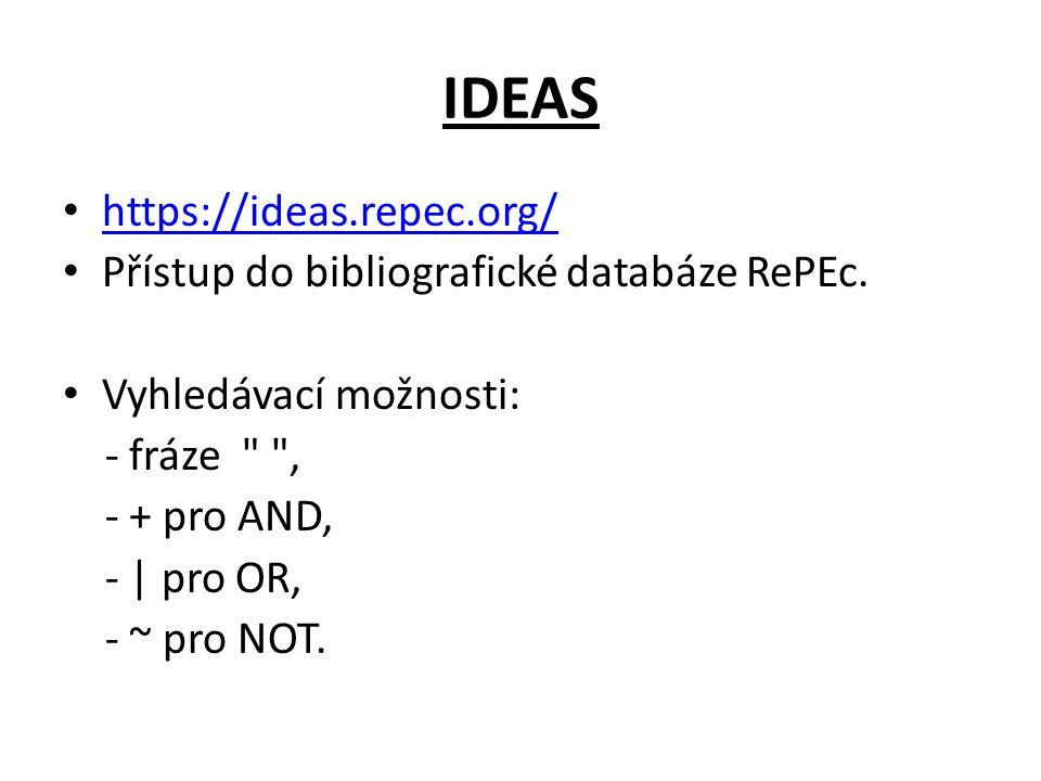 IDEAS https://ideas.repec.org/ Přístup do bibliografické databáze RePEc. Vyhledávací možnosti: - fráze