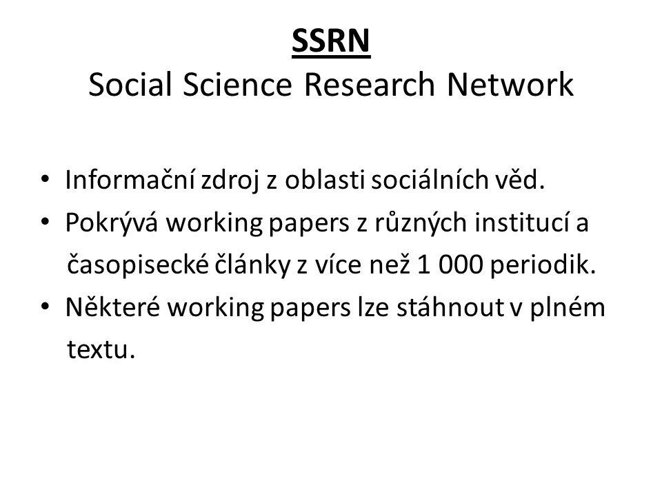 SSRN Social Science Research Network Informační zdroj z oblasti sociálních věd. Pokrývá working papers z různých institucí a časopisecké články z více