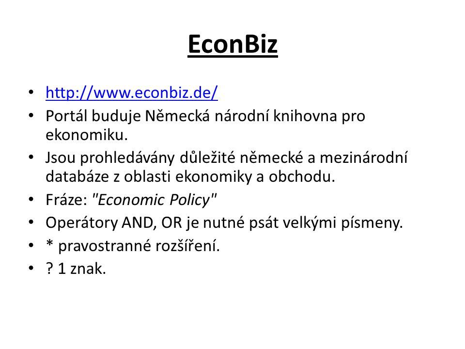 EconBiz http://www.econbiz.de/ Portál buduje Německá národní knihovna pro ekonomiku. Jsou prohledávány důležité německé a mezinárodní databáze z oblas