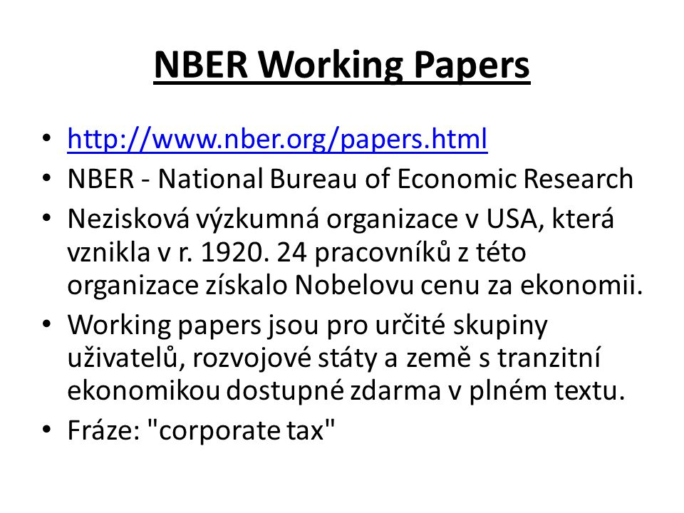 NBER Working Papers http://www.nber.org/papers.html NBER - National Bureau of Economic Research Nezisková výzkumná organizace v USA, která vznikla v r