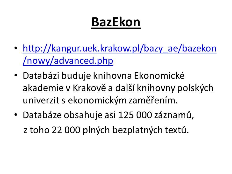 BazEkon http://kangur.uek.krakow.pl/bazy_ae/bazekon /nowy/advanced.php http://kangur.uek.krakow.pl/bazy_ae/bazekon /nowy/advanced.php Databázi buduje knihovna Ekonomické akademie v Krakově a další knihovny polských univerzit s ekonomickým zaměřením.