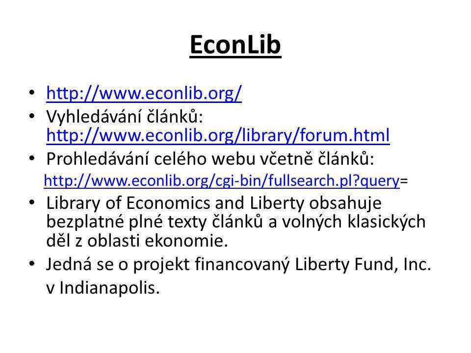 EconLib http://www.econlib.org/ Vyhledávání článků: http://www.econlib.org/library/forum.html http://www.econlib.org/library/forum.html Prohledávání celého webu včetně článků: http://www.econlib.org/cgi-bin/fullsearch.pl query=http://www.econlib.org/cgi-bin/fullsearch.pl query Library of Economics and Liberty obsahuje bezplatné plné texty článků a volných klasických děl z oblasti ekonomie.