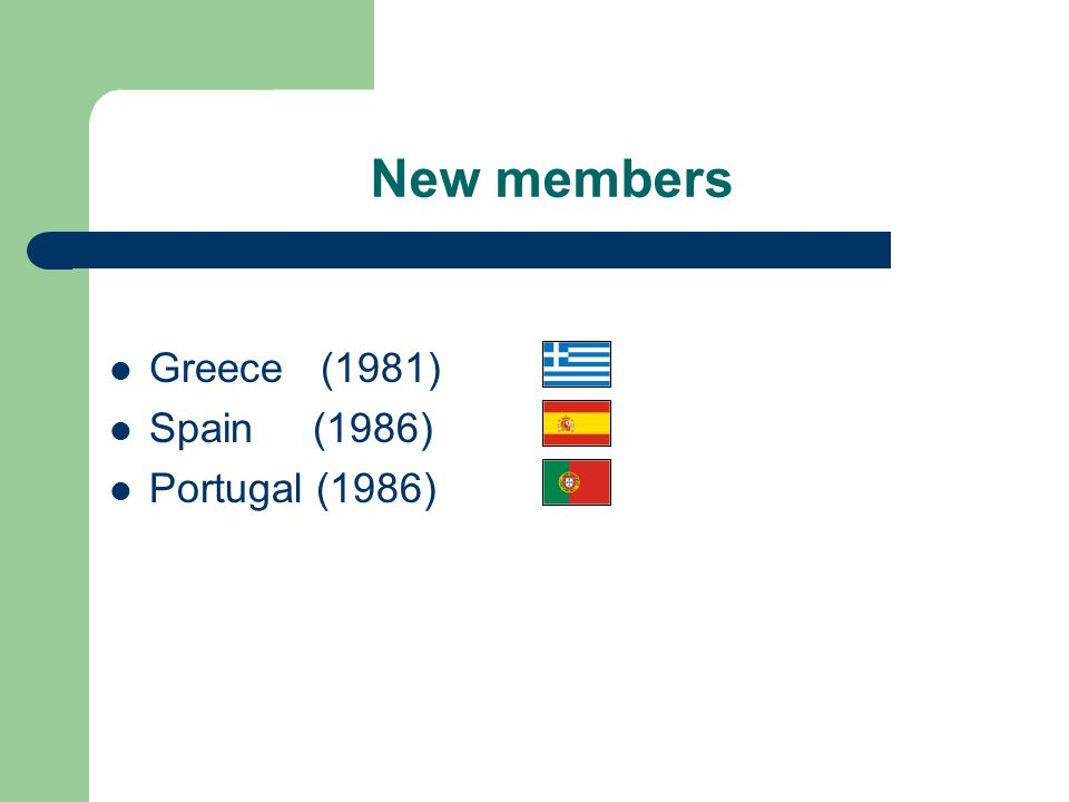 New members Greece (1981) Spain (1986) Portugal (1986)