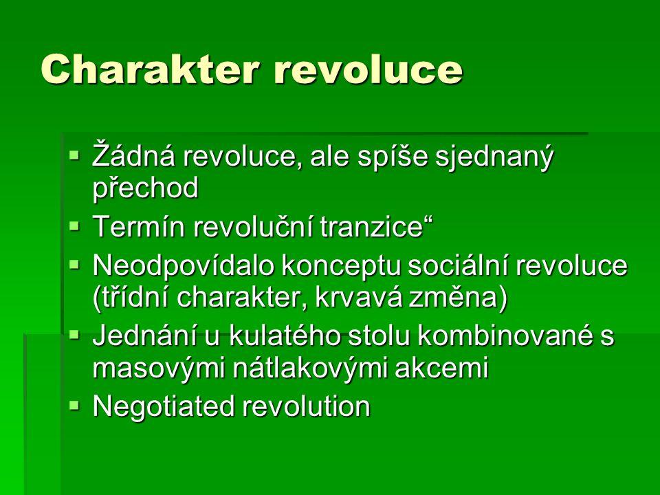 Charakter revoluce  Žádná revoluce, ale spíše sjednaný přechod  Termín revoluční tranzice  Neodpovídalo konceptu sociální revoluce (třídní charakter, krvavá změna)  Jednání u kulatého stolu kombinované s masovými nátlakovými akcemi  Negotiated revolution