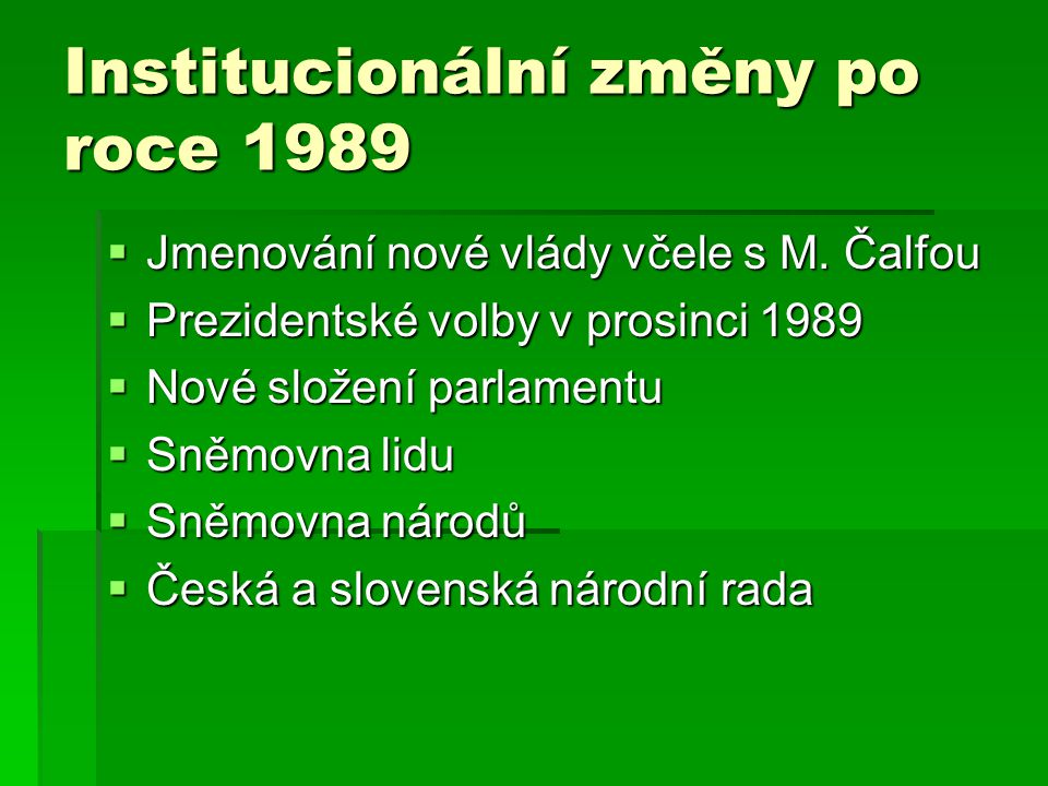 Basic Characteristic of the Czech Political system  Democratic parliamentary systém  Indirect elected president  Multiparty system (CDP, ČCSD, KDU- ČSL, CP and Greens)  Proportional election system  Majority election system to Senate