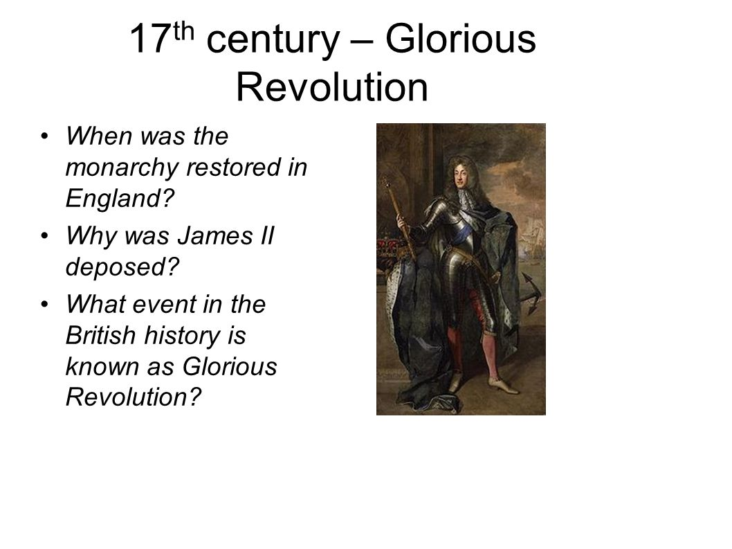 17 th century – Glorious Revolution When was the monarchy restored in England.