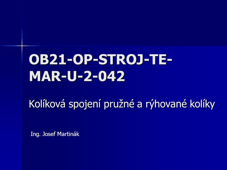 OB21-OP-STROJ-TE- MAR-U-2-042 Kolíková spojení pružné a rýhované kolíky Ing. Josef Martinák