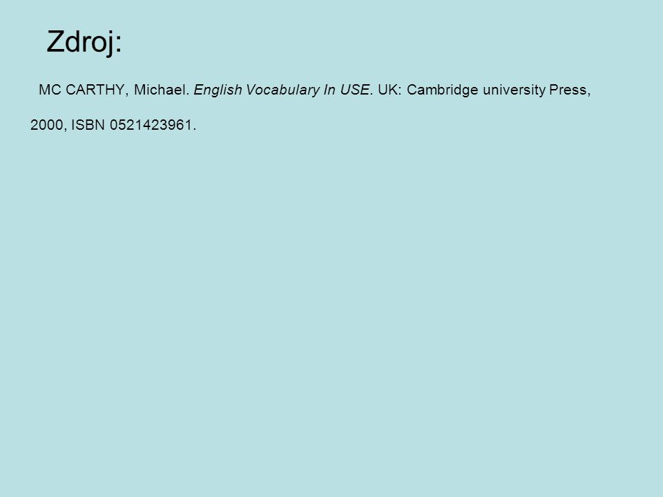 Zdroj: MC CARTHY, Michael. English Vocabulary In USE. UK: Cambridge university Press, 2000, ISBN 0521423961.