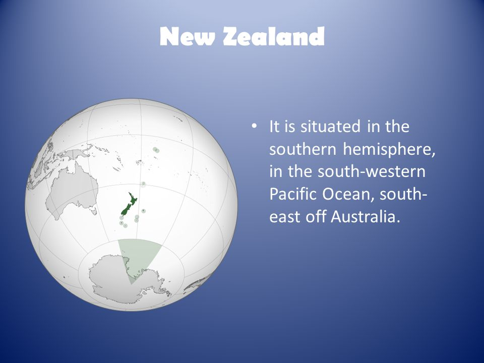 New Zealand It is situated in the southern hemisphere, in the south-western Pacific Ocean, south- east off Australia.