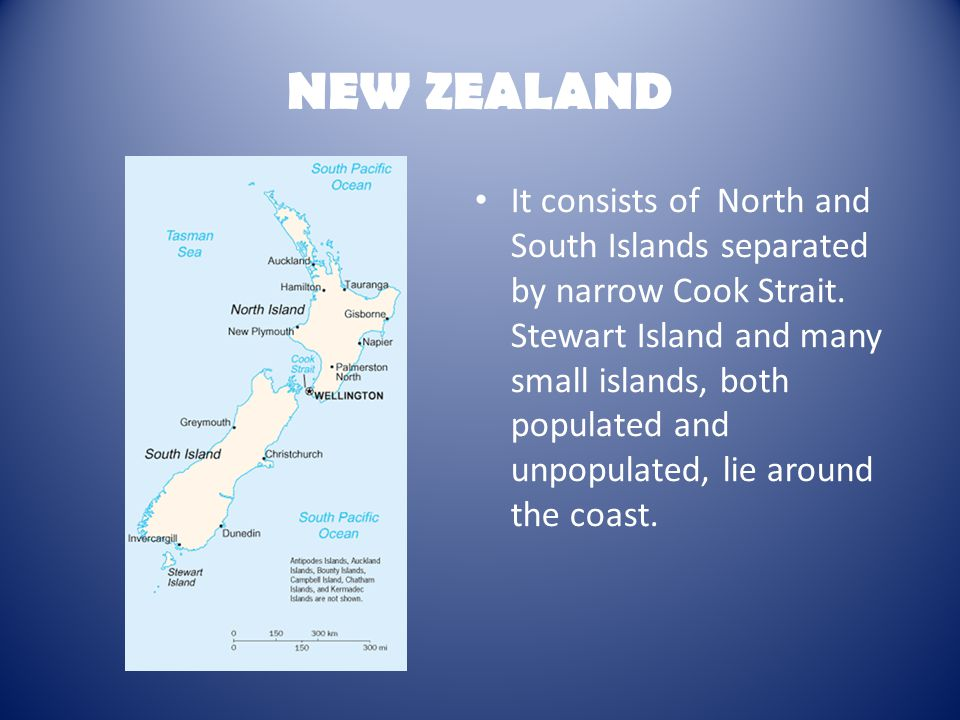 NEW ZEALAND It consists of North and South Islands separated by narrow Cook Strait.