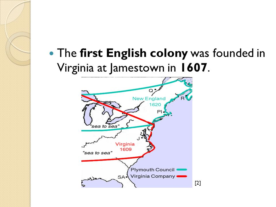 The first English colony was founded in Virginia at Jamestown in 1607. [2]