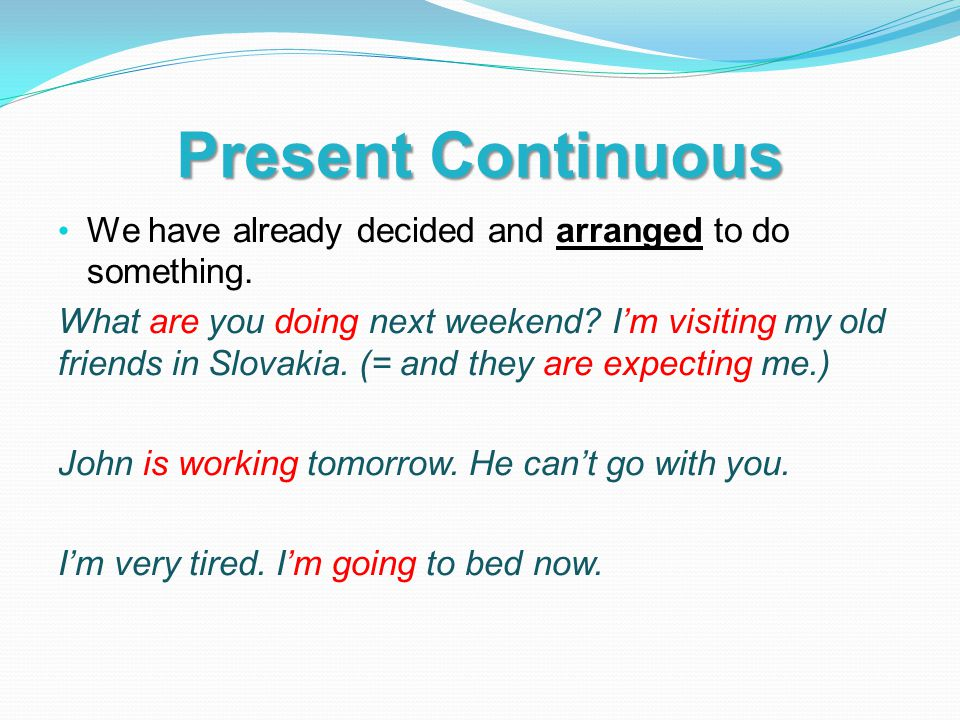 Present Continuous We have already decided and arranged to do something.
