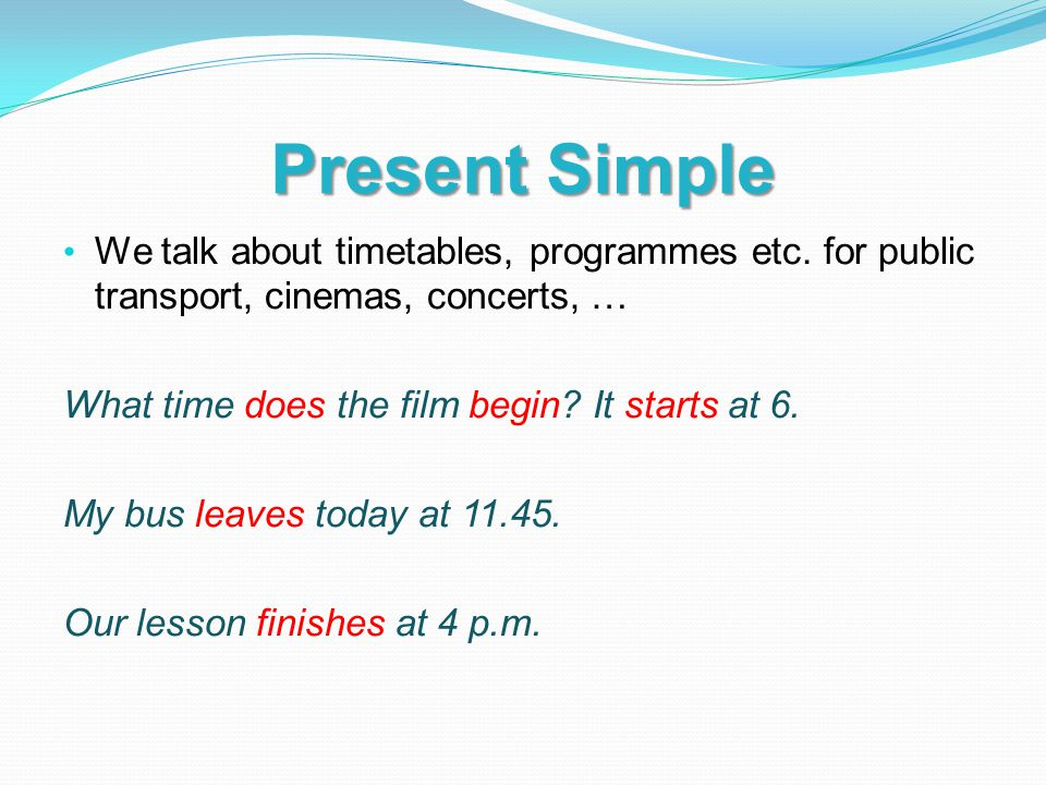 Compare Present Continuous What time are you arriving.