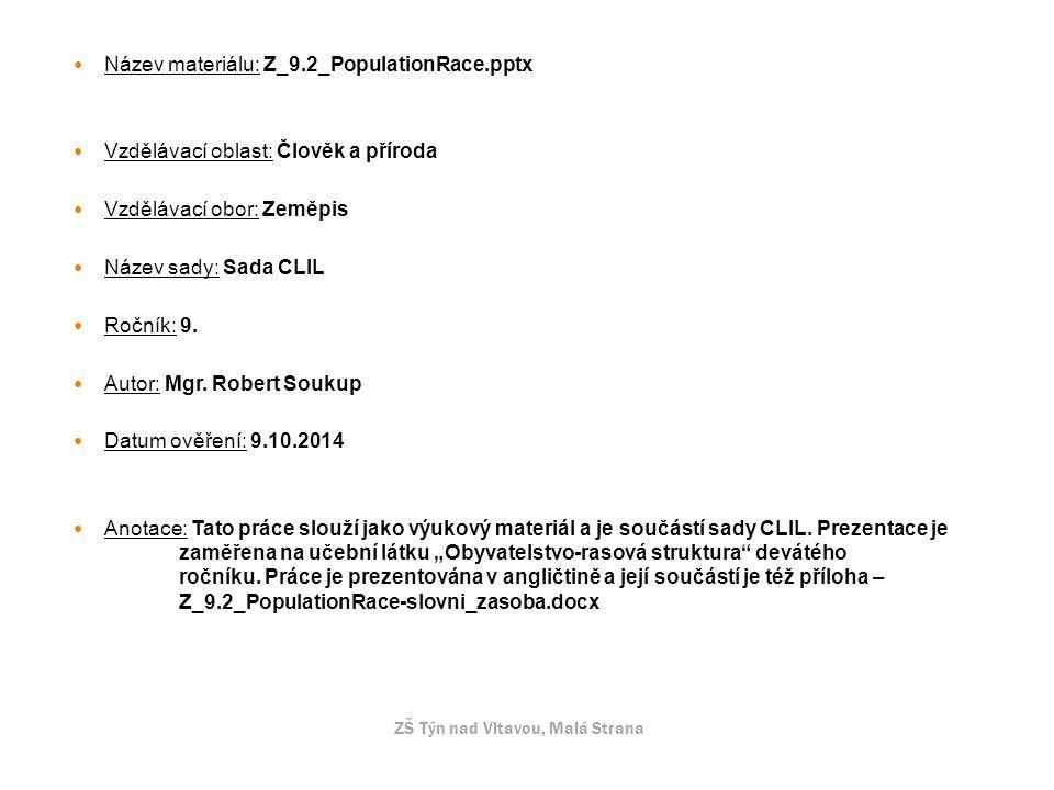 Název materiálu: Z_9.2_PopulationRace.pptx Vzdělávací oblast: Člověk a příroda Vzdělávací obor: Zeměpis Název sady: Sada CLIL Ročník: 9. Autor: Mgr. R