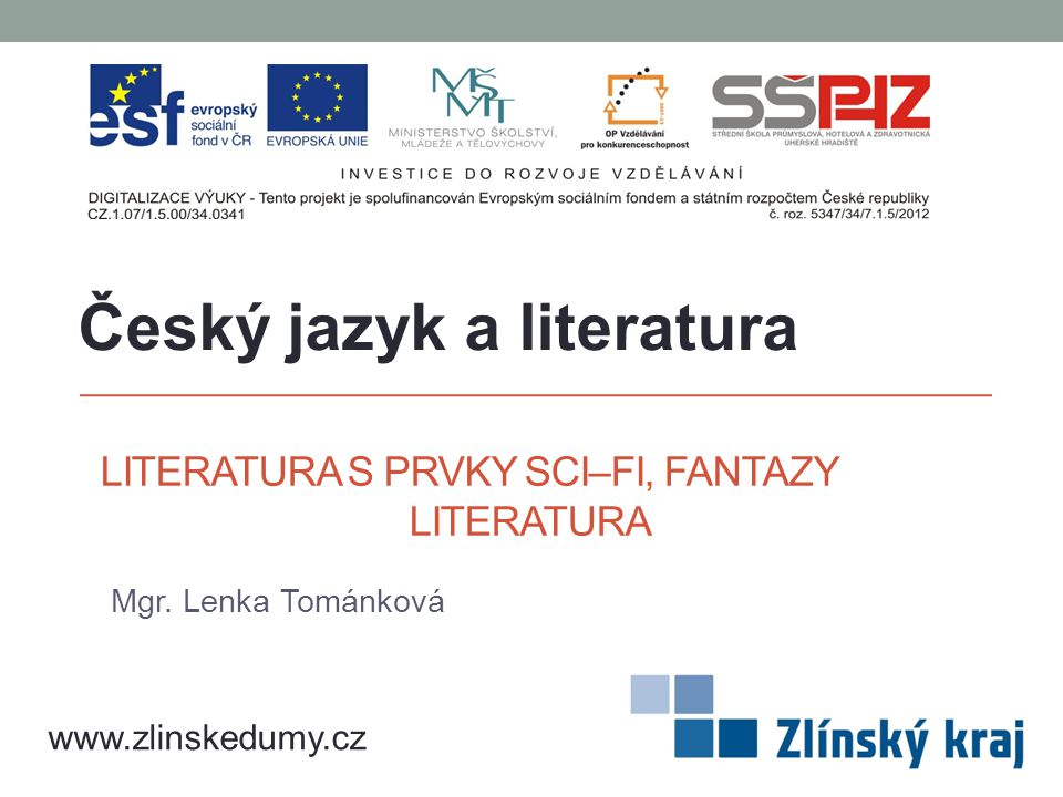 LITERATURA S PRVKY SCI–FI, FANTAZY LITERATURA Mgr. Lenka Tománková Český jazyk a literatura www.zlinskedumy.cz
