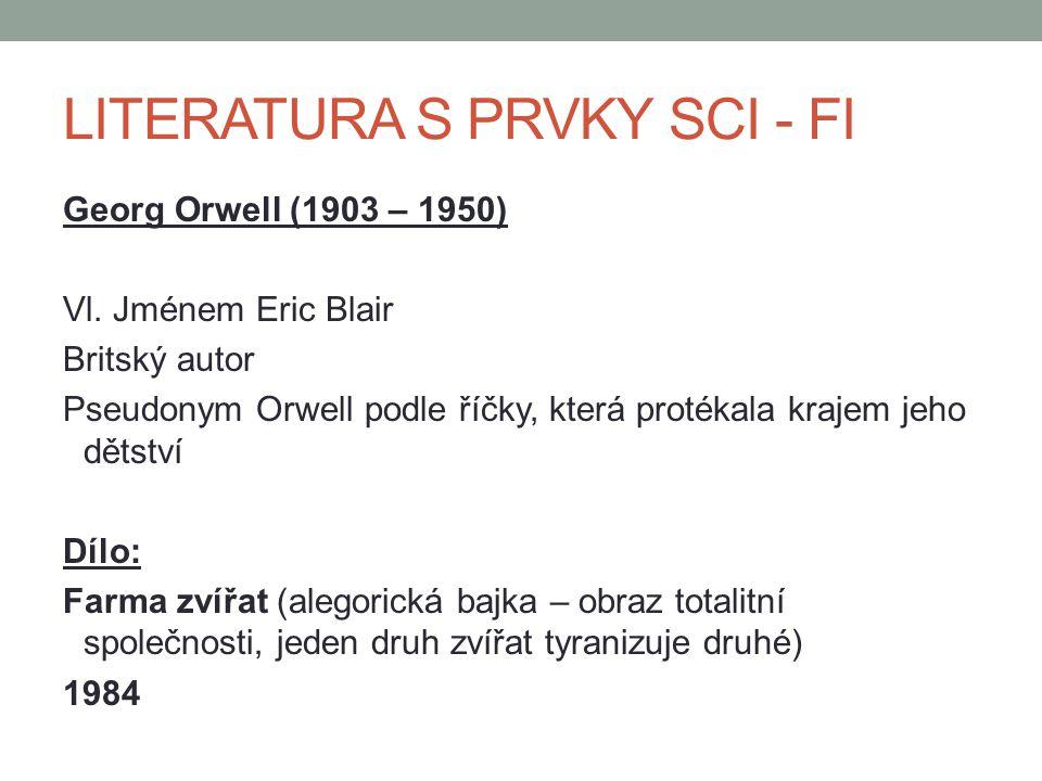 Georg Orwell (1903 – 1950) Vl. Jménem Eric Blair Britský autor Pseudonym Orwell podle říčky, která protékala krajem jeho dětství Dílo: Farma zvířat (a
