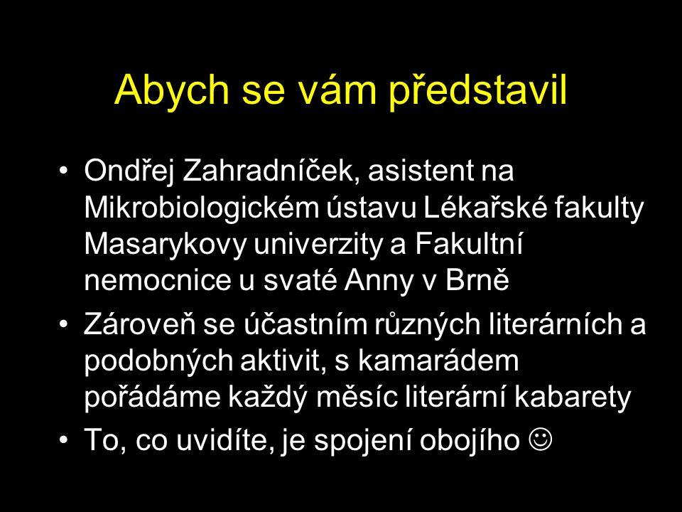 Abych se vám představil Ondřej Zahradníček, asistent na Mikrobiologickém ústavu Lékařské fakulty Masarykovy univerzity a Fakultní nemocnice u svaté An