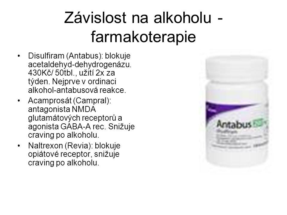 Závislost na alkoholu - farmakoterapie Disulfiram (Antabus): blokuje acetaldehyd-dehydrogenázu. 430Kč/ 50tbl., užití 2x za týden. Nejprve v ordinaci a