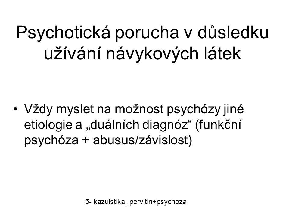 """Psychotická porucha v důsledku užívání návykových látek Vždy myslet na možnost psychózy jiné etiologie a """"duálních diagnóz"""" (funkční psychóza + abusus"""