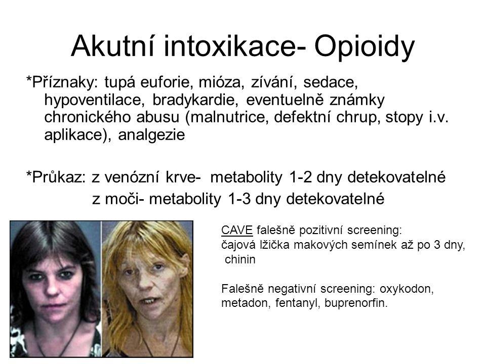 Akutní intoxikace- Opioidy *Příznaky: tupá euforie, mióza, zívání, sedace, hypoventilace, bradykardie, eventuelně známky chronického abusu (malnutrice
