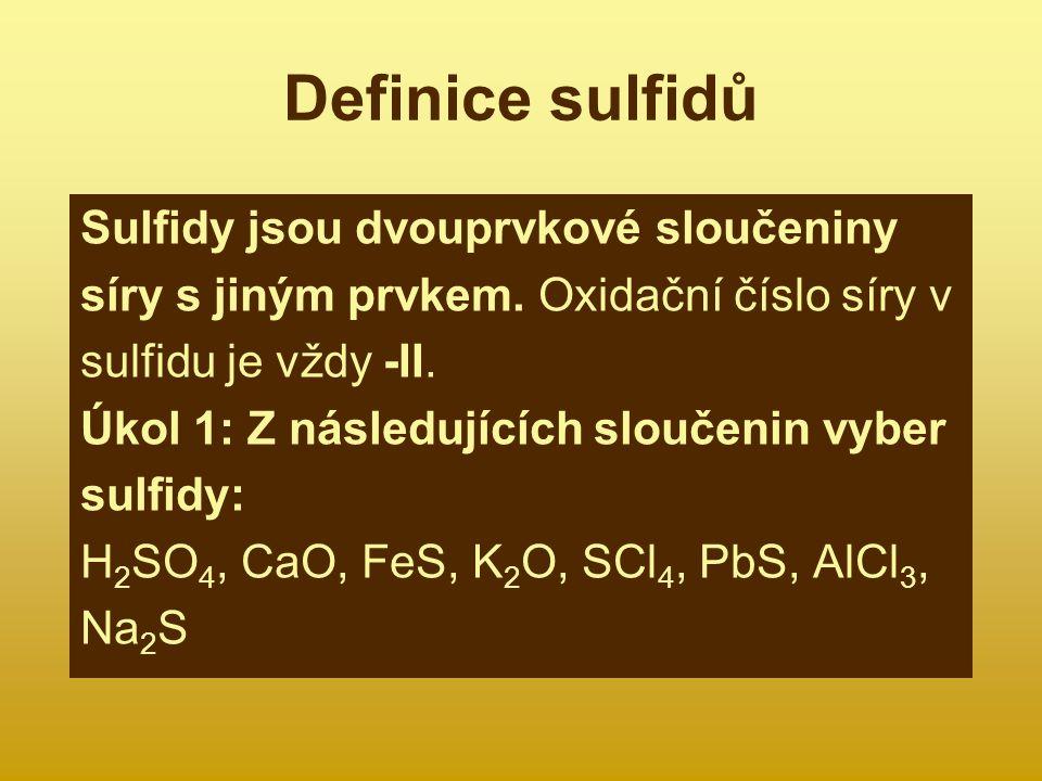 Definice sulfidů Sulfidy jsou dvouprvkové sloučeniny síry s jiným prvkem. Oxidační číslo síry v sulfidu je vždy -II. Úkol 1: Z následujících sloučenin