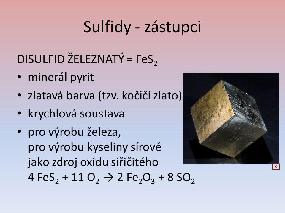 Sulfidy - zástupci DISULFID ŽELEZNATÝ = FeS 2 minerál pyrit zlatavá barva (tzv. kočičí zlato) krychlová soustava pro výrobu železa, pro výrobu kyselin