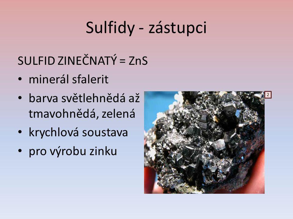 Sulfidy - zástupci SULFID ZINEČNATÝ = ZnS minerál sfalerit barva světlehnědá až tmavohnědá, zelená krychlová soustava pro výrobu zinku 2